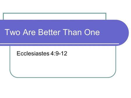 Two Are Better Than One Ecclesiastes 4:9-12.