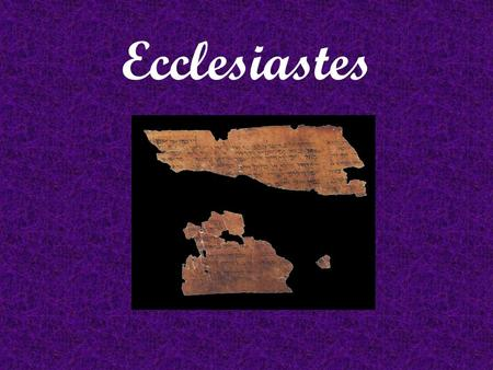 Ecclesiastes. Summary Ecclesiastes: The book is concerned with the purpose and value of human life. While admitting the existence of a divine plan, it.