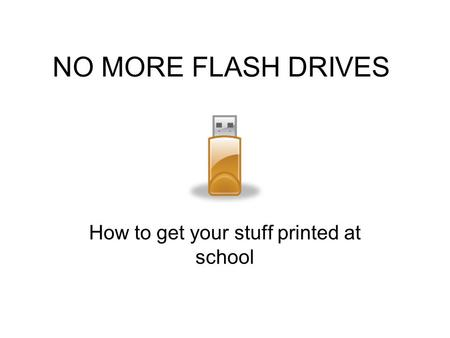 NO MORE FLASH DRIVES How to get your stuff printed at school.