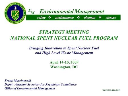  closure E M Environmental Management  cleanup  performance safety STRATEGY MEETING NATIONAL SPENT NUCLEAR FUEL PROGRAM Bringing Innovation to Spent.