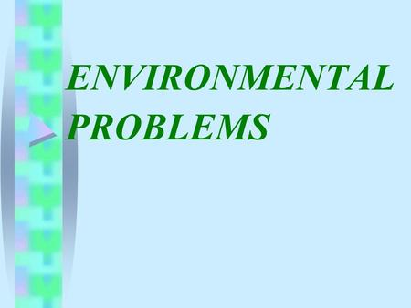 ENVIRONMENTAL PROBLEMS. PROBLEMCAUSECONSEQUENCESOLUTION -air/polluted -forests/wiped out -water level/risen -lakes and rivers/ contaminated -seas.