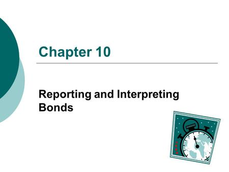 Chapter 10 Reporting and Interpreting Bonds. © 2004 The McGraw-Hill Companies McGraw-Hill/Irwin 10-2 Understanding the Business The mixture of debt and.