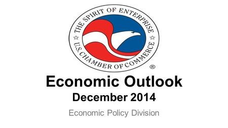 Economic Outlook December 2014 Economic Policy Division.