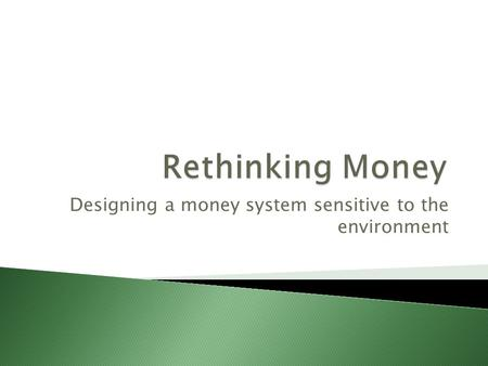 Designing a money system sensitive to the environment.