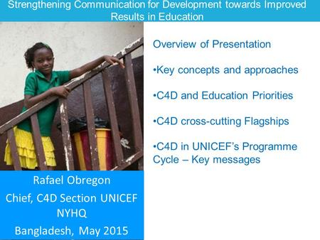 Rafael Obregon Chief, C4D Section UNICEF NYHQ Bangladesh, May 2015