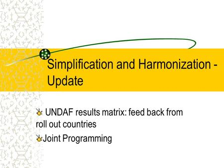Simplification and Harmonization - Update UNDAF results matrix: feed back from roll out countries Joint Programming.