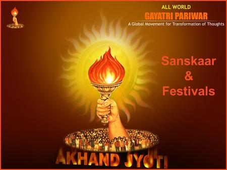 Sanskaar & Festivals. www.awgp.org | www.akhandjyoti.org Sanskaar Sanskrit Description Word Sanskaar = Sam + Kran + Ghan Meaning : To construct in well.