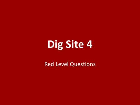 Dig Site 4 Red Level Questions. 1.What river did the Israelites cross? 1.The Jericho River 2.The Jordan River 3.The Gilgal River 4.
