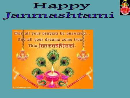  Janmashtami is celebrated as the birthday of Lord Krishna, the re- embodiment of Lord Vishnu who gave us the vital message of Bhagwat Gita- the guiding.