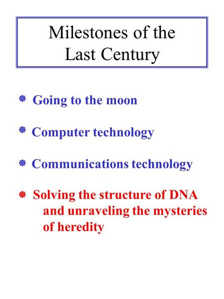 Milestones of the Last Century Going to the moon Computer technology Communications technology     Solving the structure of DNA and unraveling the.