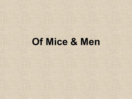 Of Mice & Men. Background  Set in the 1930's Depression in Southern California  This is a time where work was hard to come by and you often had to travel.