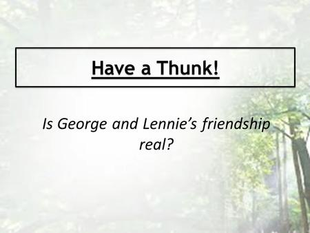 Is George and Lennie's friendship real?