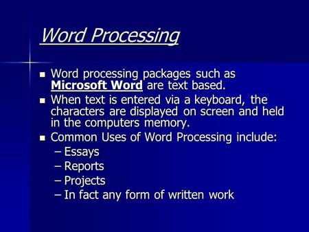 Word Processing Word processing packages such as Microsoft Word are text based. Word processing packages such as Microsoft Word are text based. When text.