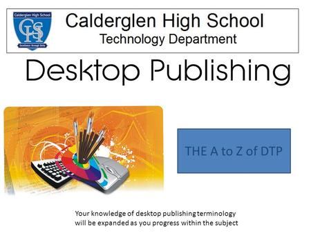 Your knowledge of desktop publishing terminology will be expanded as you progress within the subject THE A to Z of DTP.