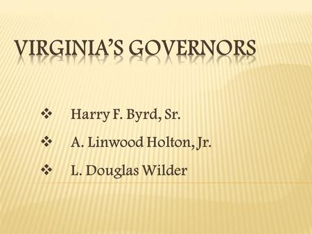 Virginia's Governors Harry F. Byrd, Sr. A. Linwood Holton, Jr.