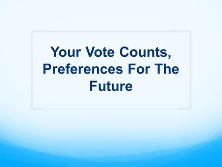 Your Vote Counts, Preferences For The Future. Should courts, prosecutors, defenders, probation officers and detention services be provided with increased.