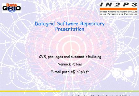 Yannick Patois - Datagrid Software Repository Presentation - March, 5 2001 - n° 1 Datagrid Software Repository Presentation CVS, packages and automatic.
