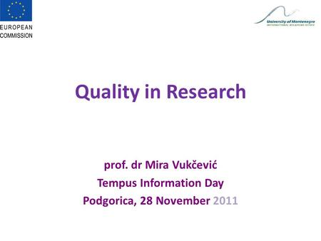 Quality in Research prof. dr Mira Vukčević Tempus Information Day Podgorica, 28 November 2011.