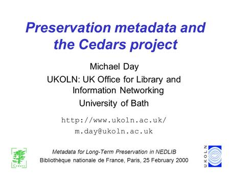 Preservation metadata and the Cedars project Michael Day UKOLN: UK Office for Library and Information Networking University of Bath