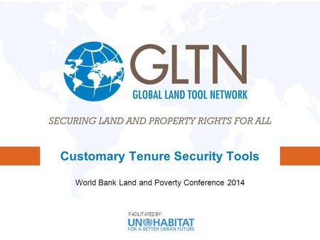 FACILITATED BY: Customary Tenure Security Tools World Bank Land and Poverty Conference 2014.