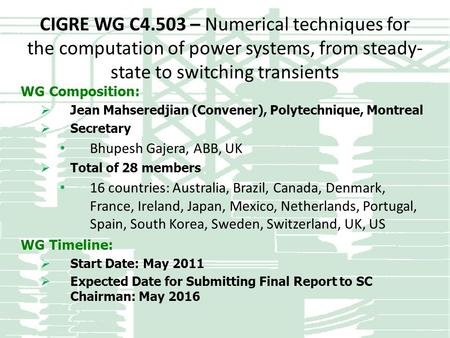 CIGRE WG C4.503 – Numerical techniques for the computation of power systems, from steady- state to switching transients WG Composition:  Jean Mahseredjian.