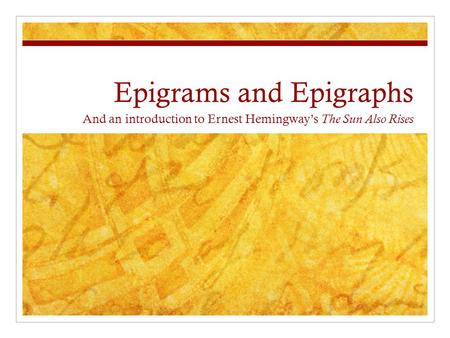Epigrams and Epigraphs And an introduction to Ernest Hemingway's The Sun Also Rises.