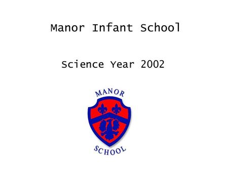 Manor Infant School Science Year 2002. Our school.