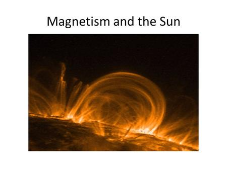 Magnetism and the Sun. The Magnetic Force Is most easily described by its effects—it is easy to see iron objects react or outline lines of magnetic attraction.