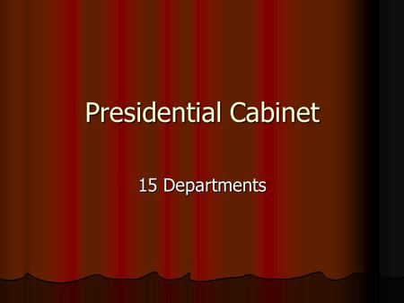 Presidential Cabinet 15 Departments. State Department Secretary of State Hillary Clinton Conducts Foreign Affairs and helps President with Foreign Policy.