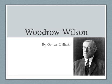 Woodrow Wilson By: Gaston - Lulinski. Road to Presidency He was the Guvnor of New Jersey from 1910-1912 In 1912 he represented the Democratic Party and.