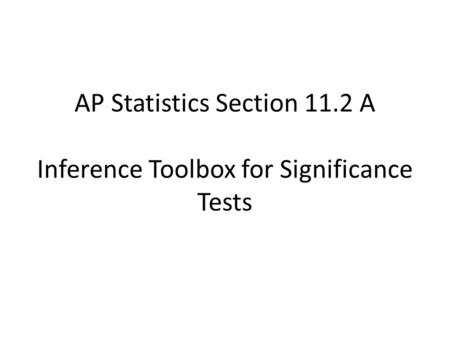 AP Statistics Section 11.2 A Inference Toolbox for Significance Tests.