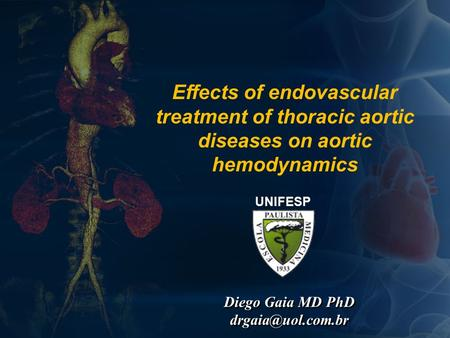 Effects of endovascular treatment of thoracic aortic diseases on aortic hemodynamics UNIFESP Diego Gaia MD PhD Diego Gaia MD PhD