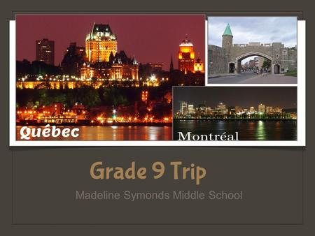Grade 9 Trip Madeline Symonds Middle School Québec.