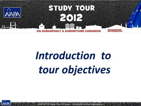 AAPA 2012 Study Tour to Europe – Introduction to tour objectives v1 Introduction to tour objectives.
