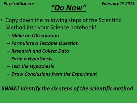 """Do Now"" Copy down the following steps of the Scientific Method into your Science notebook! – Make an Observation – Formulate a Testable Question – Research."
