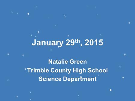 January 29 th, 2015 Natalie Green Trimble County High School Science Department.