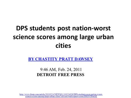 DPS students post nation-worst science scores among large urban cities BY CHASTITY PRATT DAWSEY 9:46 AM, Feb. 24, 2011 DETROIT FREE PRESS