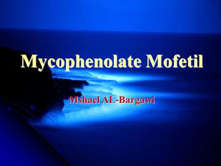 Mycophenolate Mofetil Mshael AL-Bargawi. Brand Names: CellCept. Description It is an immunosuppressive agents used to lower the body's natural immunity.