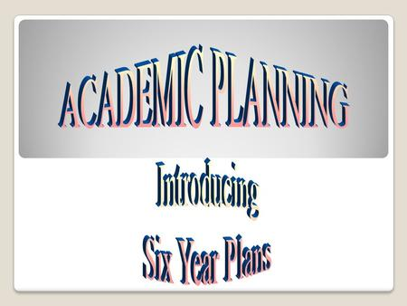 What are six year plans ? ( What is the purpose of six year plans ? ) It helps you to understand Graduation Requirements. It provides you with a roadmap.