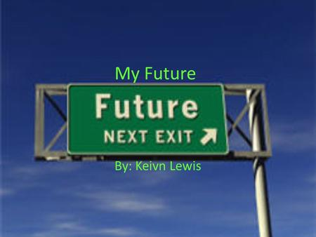 My Future By: Keivn Lewis. Careers That Interest Me Automobile Technician Electrician Auto Body Repair Small Engine Mechanic Super Cross Racer.