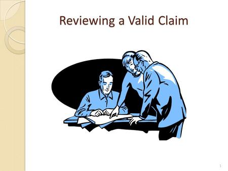 Reviewing a Valid Claim 1. From the Eye of the Reviewer… And, you are the reviewer…. 2.