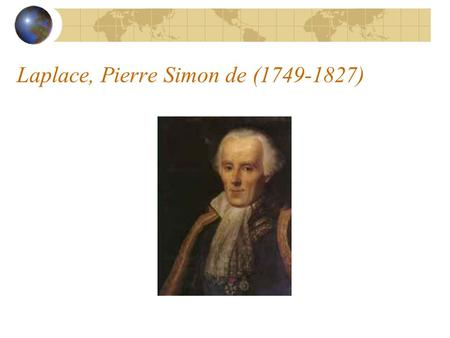 Laplace, Pierre Simon de ( )