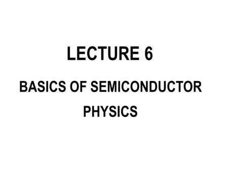 BASICS OF SEMICONDUCTOR