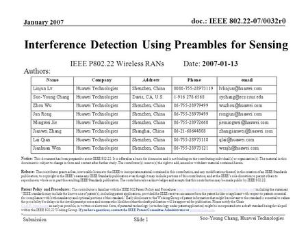 Doc.: IEEE 802.22-07/0032r0 Submission January 2007 Slide 1 Soo-Young Chang, Huawei Technologies Interference Detection Using Preambles for Sensing IEEE.