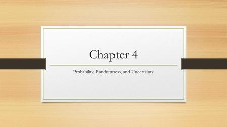 Chapter 4 Probability, Randomness, and Uncertainty.