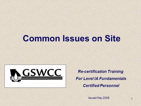 1 Common Issues on Site Re-certification Training For Level IA Fundamentals Certified Personnel Issued May 2009.