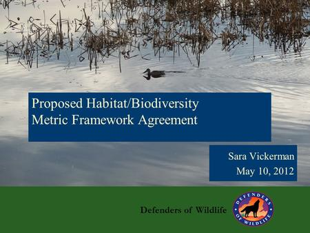 Sara Vickerman May 10, 2012 Defenders of Wildlife Proposed Habitat/Biodiversity Metric Framework Agreement.