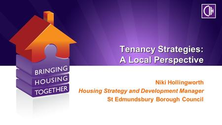 Tenancy Strategies: A Local Perspective Tenancy Strategies: A Local Perspective Niki Hollingworth Housing Strategy and Development Manager St Edmundsbury.