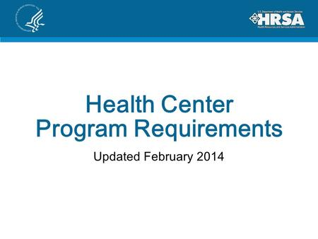 Health Center Program Requirements Updated February 2014.