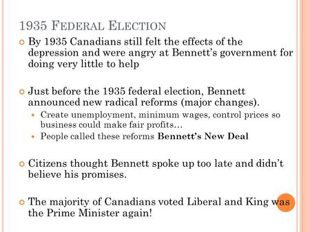 1935 F EDERAL E LECTION By 1935 Canadians still felt the effects of the depression and were angry at Bennett's government for doing very little to help.
